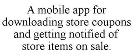 A MOBILE APP FOR DOWNLOADING STORE COUPONS AND GETTING NOTIFIED OF STORE ITEMS ON SALE.