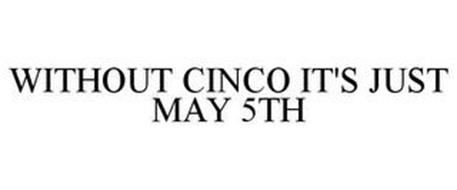 WITHOUT CINCO IT'S JUST MAY 5TH