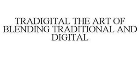 TRADIGITAL THE ART OF BLENDING TRADITIONAL AND DIGITAL