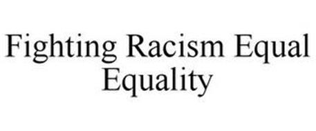 FIGHTING RACISM EQUALS EQUALITY