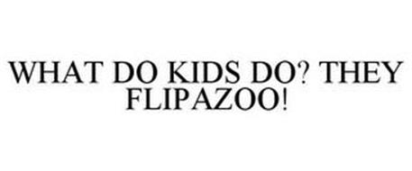WHAT DO KIDS DO? THEY FLIPAZOO!