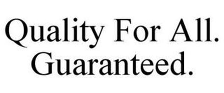 QUALITY FOR ALL. GUARANTEED.