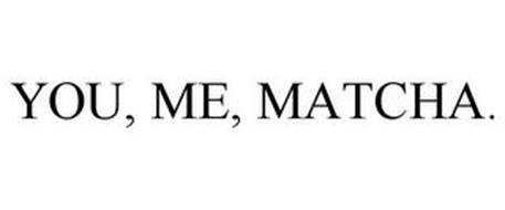 YOU, ME, MATCHA.
