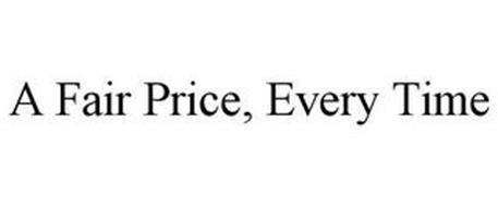 A FAIR PRICE, EVERY TIME
