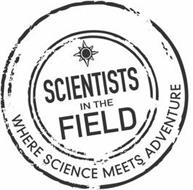SCIENTISTS IN THE FIELD WHERE SCIENCE MEETS ADVENTURE
