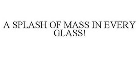 A SPLASH OF MASS IN EVERY GLASS!