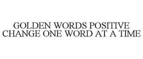 GOLDEN WORDS POSITIVE CHANGE ONE WORD AT A TIME