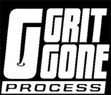 G GRIT GONE PROCESS