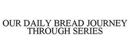 OUR DAILY BREAD JOURNEY THROUGH SERIES