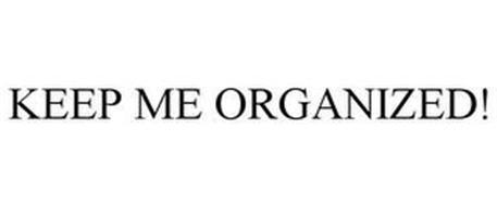 KEEP ME ORGANIZED!