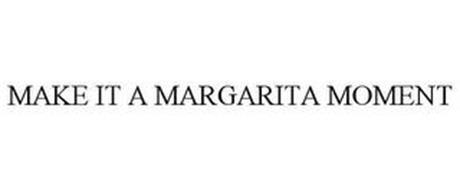 MAKE IT A MARGARITA MOMENT