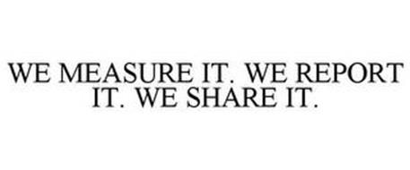 WE MEASURE IT. WE REPORT IT. WE SHARE IT.