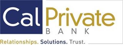 CALPRIVATE BANK RELATIONSHIPS. SOLUTIONS. TRUST.