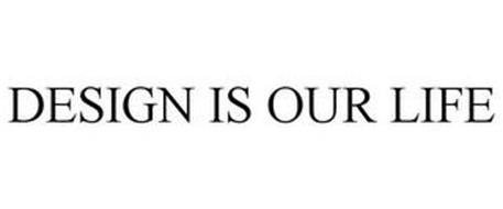 DESIGN IS OUR LIFE