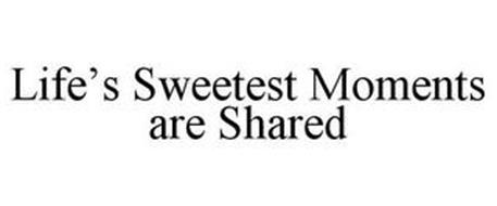 LIFE'S SWEETEST MOMENTS ARE SHARED