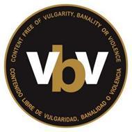VBV CONTENT FREE OF VULGARITY, BANALITY OR VIOLENCE CONTENIDO LIBRE DE VULGARIDAD, BANALIDAD O VIOLENCIA