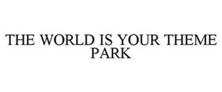 THE WORLD IS YOUR THEME PARK