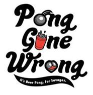 PONG GONE WRONG IT'S BEER PONG. FOR SAVAGES.
