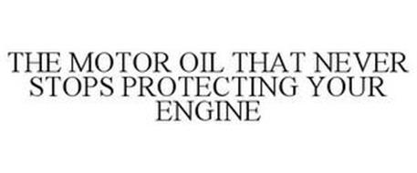 THE MOTOR OIL THAT NEVER STOPS PROTECTING YOUR ENGINE