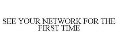 SEE YOUR NETWORK FOR THE FIRST TIME