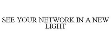 SEE YOUR NETWORK IN A NEW LIGHT