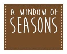 A WINDOW OF SEASONS