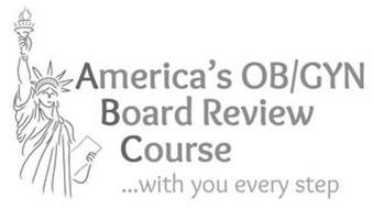 AMERICA'S OB/GYN BOARD REVIEW COURSE ...WITH YOU EVERY STEP