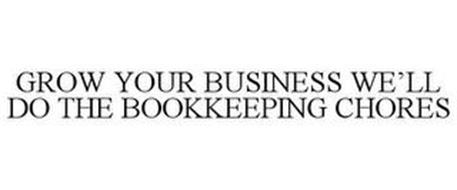 GROW YOUR BUSINESS WE'LL DO THE BOOKKEEPING CHORES