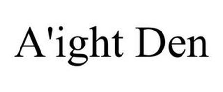 A'IGHT DEN