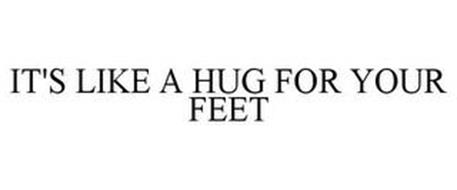 IT'S LIKE A HUG FOR YOUR FEET