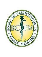 · BOARD OF CERTIFICATION IN · FAMILY MEDICINE BCFM SINCE 1985