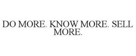 DO MORE. KNOW MORE. SELL MORE.