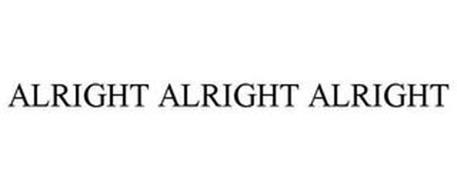 ALRIGHT ALRIGHT ALRIGHT