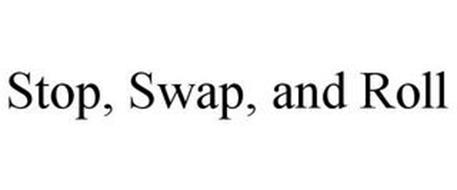 STOP, SWAP, AND ROLL