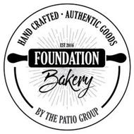 HAND CRAFTED · AUTHENTIC GOODS EST 2016 FOUNDATION BAKERY BY THE PATIO GROUP