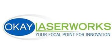 OKAY LASERWORKS YOUR FOCAL POINT FOR INNOVATION