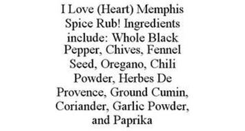 I LOVE (HEART) MEMPHIS SPICE RUB! INGREDIENTS INCLUDE: WHOLE BLACK PEPPER, CHIVES, FENNEL SEED, OREGANO, CHILI POWDER, HERBES DE PROVENCE, GROUND CUMIN, CORIANDER, GARLIC POWDER, AND PAPRIKA