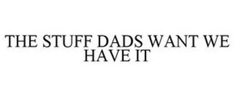 THE STUFF DADS WANT WE HAVE IT