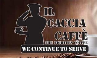 IL CACCIA CAFFE, THE FIGHTERS COFFEE, WE CONTINUE TO SERVE