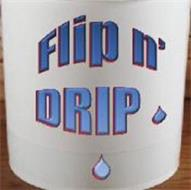 FLIP N' DRIP
