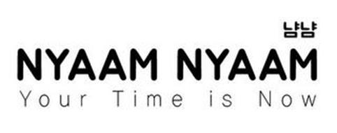 NYAAM NYAAM YOUR TIME IS NOW