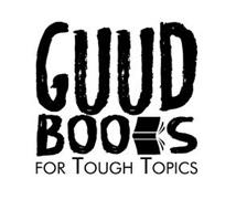 GUUD BOOKS FOR TOUGH TOPICS