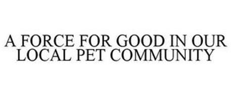 A FORCE FOR GOOD IN OUR LOCAL PET COMMUNITY