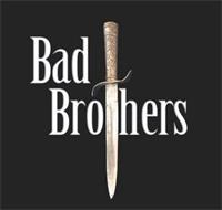 BAD BROTHERS