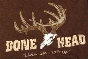 BONE, HEAD, LIVIN LIFE ... 20 FT UP