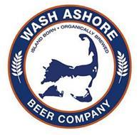 WASH ASHORE BEER COMPANY ISLAND BORN ORGANICALLY BREWED