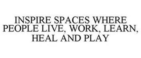 INSPIRE SPACES WHERE PEOPLE LIVE, WORK, LEARN, HEAL AND PLAY