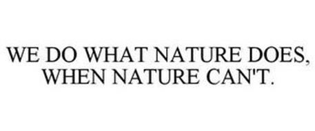 WE DO WHAT NATURE DOES, WHEN NATURE CAN'T.