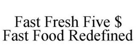 FAST FRESH FIVE $ FAST FOOD REDEFINED