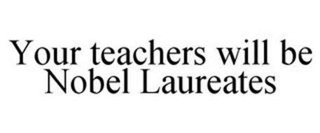 YOUR TEACHERS WILL BE NOBEL LAUREATES